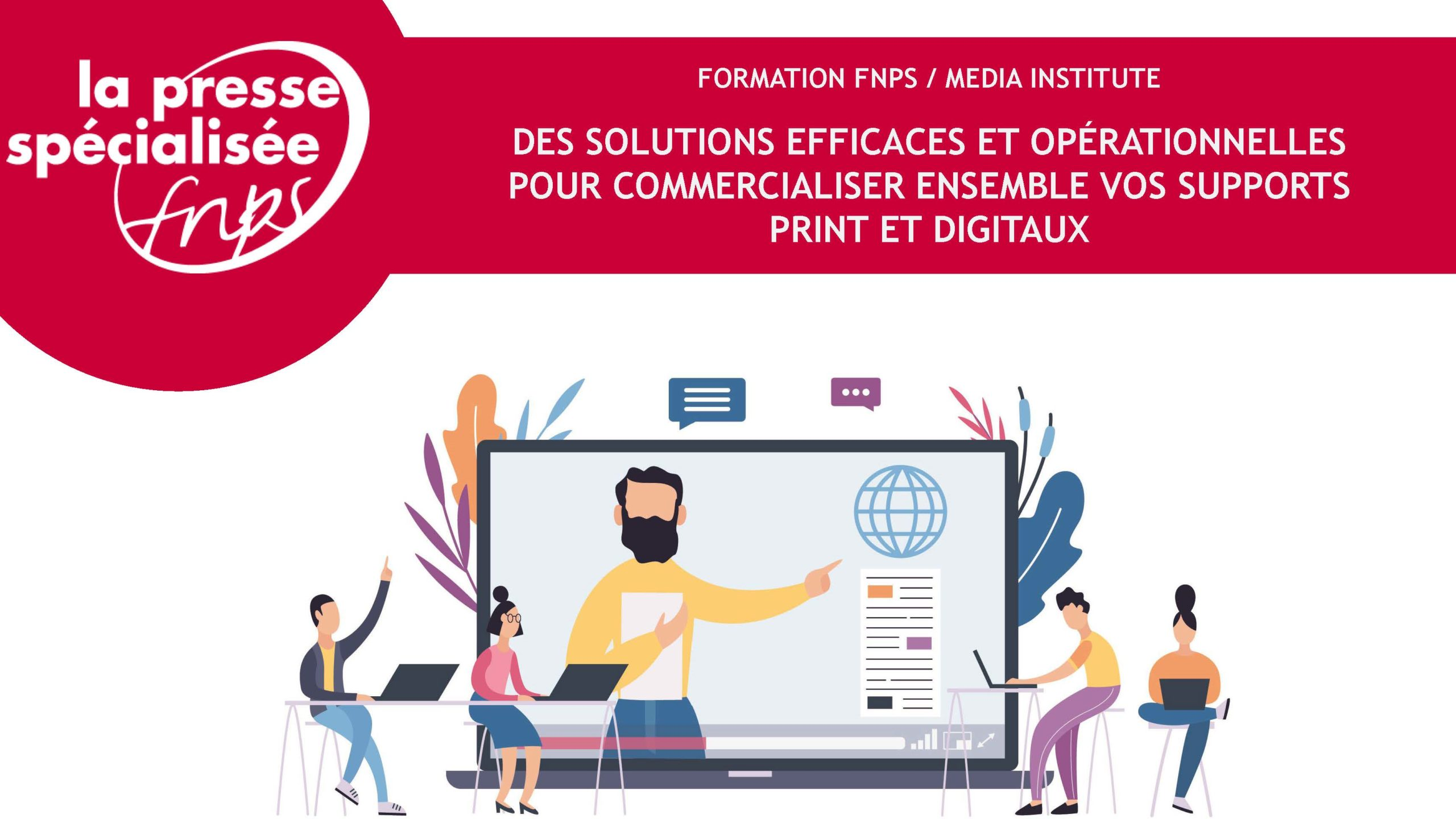 Formation : Des solutions efficaces et opérationnelles pour commercialiser ensemble vos supports print et digitaux
